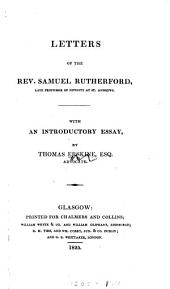 Letters of the rev. Samuel Rutherford, with an intr. essay by T. Erskine