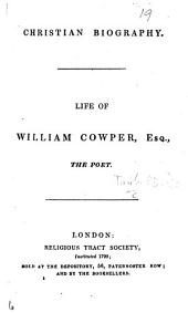 Life of William Cowper, etc. (Chiefly taken from the Life of Cowper, by Thomas Taylor.).