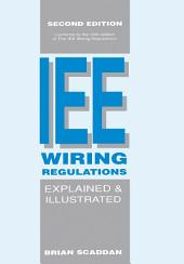 The IEE Wiring Regulations Explained and Illustrated: Edition 2