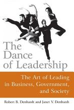 The Dance of Leadership  The Art of Leading in Business  Government  and Society PDF