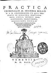 Practica criminalis D. Ioannis Millei ...: in qua Tractatus de homicidio, inquisitionibus, iuditiis, notoriis, praesumptionibus, probationibus, defensionibus, poenis et poenarum mortis continentur ...