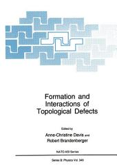 Formation and Interactions of Topological Defects: Proceedings of a NATO Advanced Study Institute on Formation and Interactions of Topological Defects, held August 22–September 2, 1994, in Cambridge, England