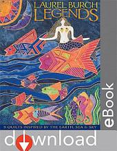 Laurel Burch Legends: 9 Quilts Inspired by the Earth, Sea & Sky