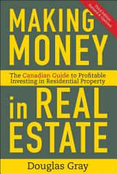 Making Money in Real Estate: The Essential Canadian Guide to Investing in Residential Property, Edition 3