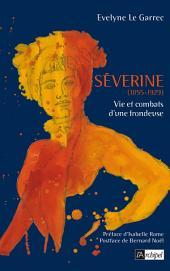 Séverine, vie et combats d une frondeuse