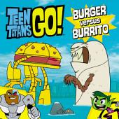 Teen Titans Go! (TM): Burger versus Burrito