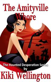 The Amityville Whore (The Haunted Desperation Series #6)