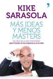 Más ideas y menos másters: Las claves de un gran emprendedor para triunfar en los negocios y en la vida