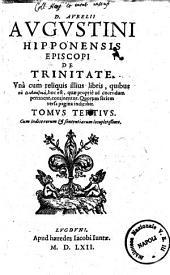 D. Aurelii Augustini ... Omnium operum tomus primus [-decimus]: quo retractationum libri duo ... continentur: D. Aurelii Augustinii ... De trinitate, vna cum reliquis illius libris, quibus ta didaktika, hoc est, quae proprie ad docendum pertinent, continentur ... Tomus tertius .... 3
