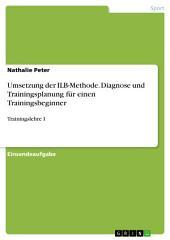 Umsetzung der ILB-Methode. Diagnose und Trainingsplanung für einen Trainingsbeginner: Trainingslehre I