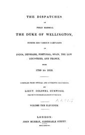 The Dispatches of Field Marshal the Duke of Wellington During His Various Campaigns in India, Denmark, Portugal, Spain, the Low Countries, and France: Volume 11