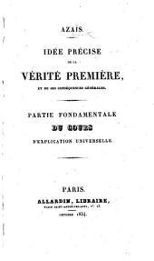 Idée précise de la vérité première et de ses conséquences générales, etc. (De la maçonnerie, son origine, son histoire générale, etc.).