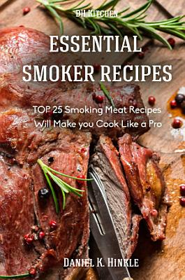 Smoker Recipes  Essential TOP 25 Smoking Meat Recipes that Will Make you Cook Like a Pro