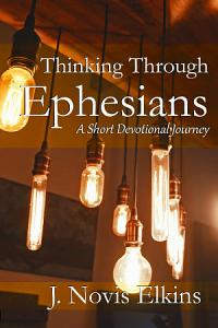 Thinking Through Ephesians  a short devotional journey PDF