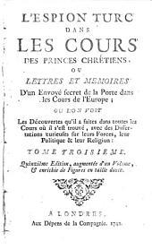 L'espion turc dans les cours des princes chrétiens, ou Lettres en mémoires d'un envoyé secret de la Porte dans les cours de l'Europe: Volume3