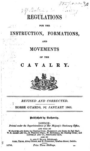 Regulations for the Instruction  Formations  and Movements of the Cavalry  Revised and corrected     1st January 1865