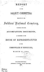 Report of the Select Committee Relative to the Soldiers' National Cemetery: Together with the Accompanying Documents