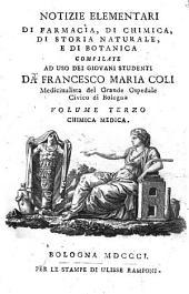Notizie elementari di farmacia, di chimica, di storia naturale, e di botanica compilate ad uso dei giovani studenti da Francesco Maria Coli ... Volume primo [-quinto] ..: 3: Chimica medica