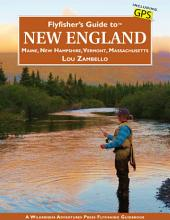 Flyfisher's Guide to New England: Maine, New Hampshire, Vermont, Massachusetts