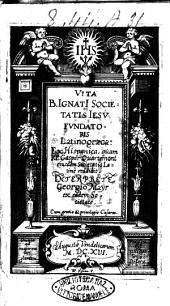 Vita B. IgnatI Societatis Iesu fundatoris Latinograeca: ex Hispanica, quam R.P. Gaspar Quartemont eiusdem Societatis Latinè reddidit. Interprete Georgio Mayr ex eadem Societate