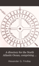 A Directory for the North Atlantic Ocean, Comprising Instructions, General and Particular, for Its Navigation