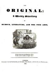 The Original, a weekly miscellany of humour, literature [&c., ed. by W.J. Thoms].