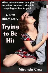 Trying To Be His (BBW, BDSM, Degradation, Denial)