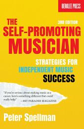 The Self-Promoting Musician: Strategies for Independent Music Success 3rd Edition