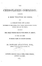 The Chess-player's Companion: Comprising a New Treatise on Odds, and a Collection of Games Contested by the Author with Various Distinguished Players During the Last Ten Years; Including the Great French Match with Mons. St. Amant; to which are Added a Selection of New and Instructive Problems