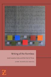 Writing of the Formless: José Lezama Lima and the End of Time