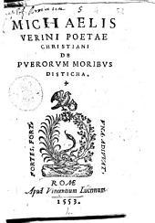 Michaelis Verini poetae christiani De puerorum moribus disticha