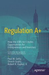 Regulation A+: How the JOBS Act Creates Opportunities for Entrepreneurs and Investors