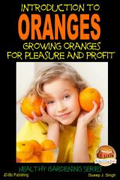 Introduction to Oranges - Growing Oranges for Pleasure and profit