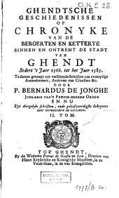 Ghendtsche geschiedenissen, of Chronyke van de beroerten en ketterye binnen, en ontrent de stadt van Ghendt sedert 't jaer 1566, tot het jaer 1585: Volume 2