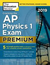 Cracking the AP Physics 1 Exam 2019, Premium Edition: 5 Practice Tests + Complete Content Review