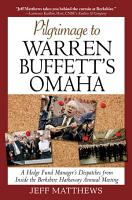 Pilgrimage to Warren Buffett s Omaha  A Hedge Fund Manager s Dispatches from Inside the Berkshire Hathaway Annual Meeting PDF