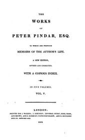 The Works of Peter Pindar, Esq. [pseud.]: To which are Prefixed Memoirs of the Author's Life, Volume 5