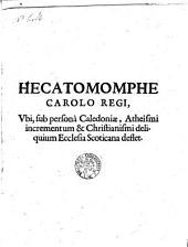 Hecatomomphe Carolo Regi, Vbi, sub personâ Caledoniae, Atheîsmi imcrementum & Christianismi deliquium Ecclesia Scoticana deflet