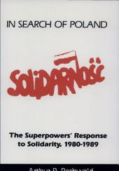 In Search of Poland: The Superpowers' Response to Solidarity, 1980-1989