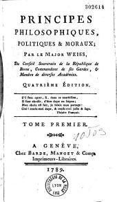 Principes philosophiques, politiques et moraux, par le major Weiss,...