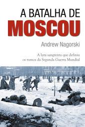 A Batalha de Moscou: a luta sangrenta que definiu os rumos da Segunda Guerra Mundial