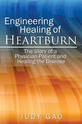 Engineering Healing of Heartburn: The Story of a Physician-Patient and Healing the Disease