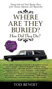 Where Are They Buried? : How Did They Die? Fitting Ends and Final Resting Places of the Famous, Infamous, and Noteworthy (Revised & Updated)