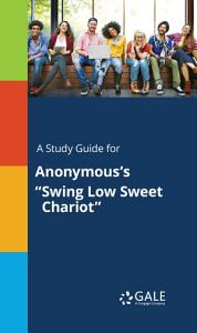 A Study Guide for Anonymous s  Swing Low Sweet Chariot  PDF