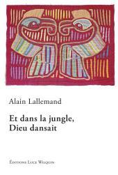 Et dans la jungle, Dieu dansait: Un roman révolutionnaire