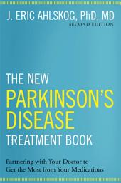 The New Parkinson's Disease Treatment Book: Partnering with Your Doctor To Get the Most from Your Medications, Edition 2