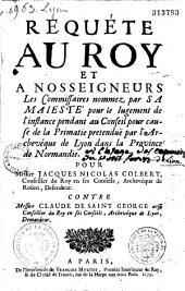 Requête au roi pour J. Colbert arch. de Rouan, contre Cl. de S. George, arch. de Lyon, sur la primatie de Lyon dans la prov. de Normandie