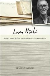 Love, Rōshi: Robert Baker Aitken and His Distant Correspondents