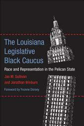 The Louisiana Legislative Black Caucus: Race and Representation in the Pelican State