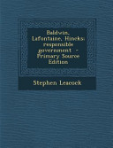 Baldwin, LaFontaine, Hincks; Responsible Government - Primary Source Edition